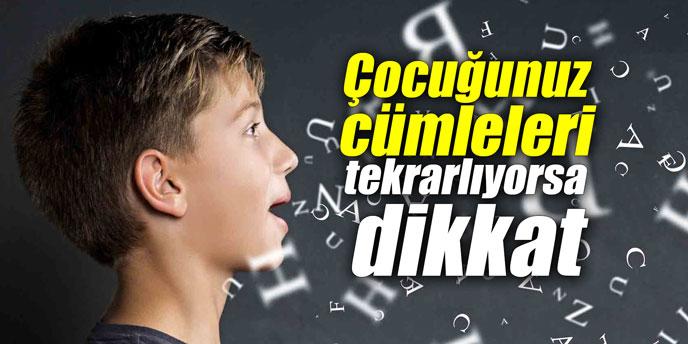 Çocuğunuz cümleleri tekrarlıyorsa dikkat