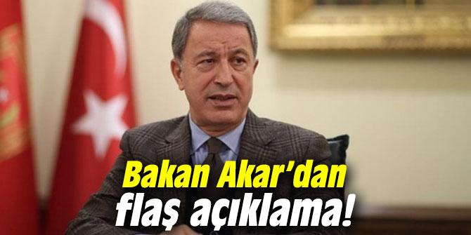 Bakan Akar'dan flaş açıklama!