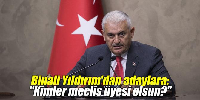 """Binali Yıldırım'dan adaylara: """"Kimler meclis üyesi olsun"""""""