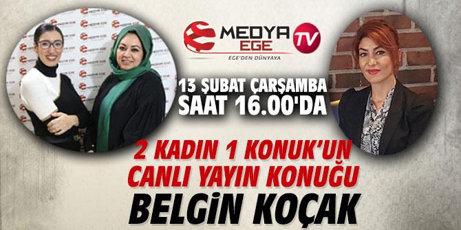 2 Kadın 1 Konuk programının canlı yayın konuğu Belgin Koçak