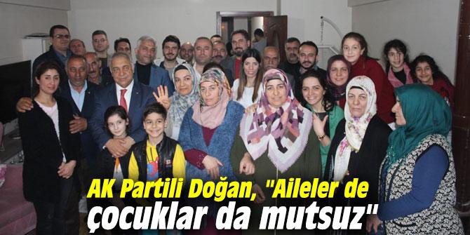 """AK Partili Doğan, """"Aileler de çocuklar da mutsuz"""""""