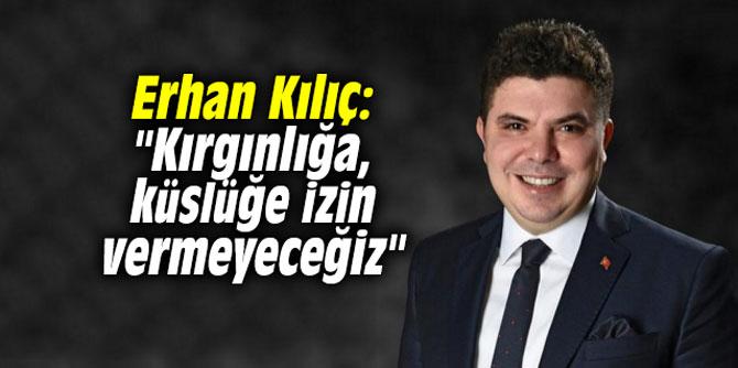 """Erhan Kılıç: """"Kırgınlığa, küslüğe izin vermeyeceğiz"""""""