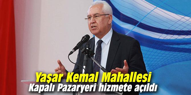 Yaşar Kemal Mahallesi Kapalı Pazaryeri hizmete açıldı