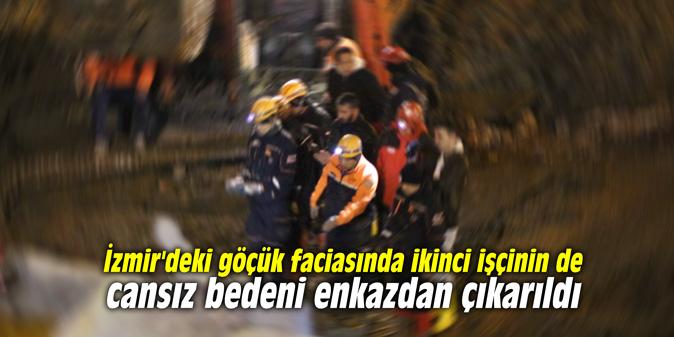 İzmir'deki göçük faciasında ikinci işçinin de cansız bedeni enkazdan çıkarıldı