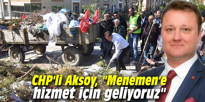 """CHP'li Aksoy, """"Menemen'e hizmet için geliyoruz"""""""