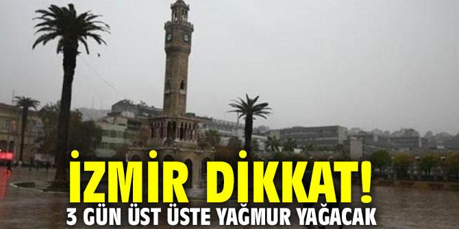 İzmir dikkat! 3 gün üst üste yağmur yağacak