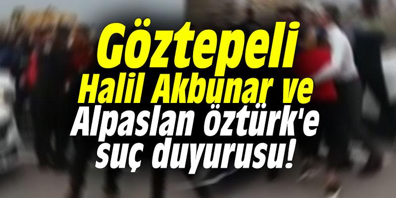 Göztepeli Halil Akbunar ve Alpaslan Öztürk'e suç duyurusu!