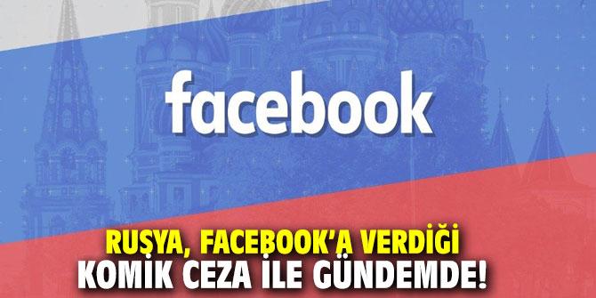 Rusya, Facebook'a verdiği ceza ile gündemde!