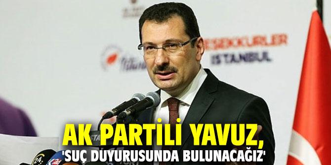AK Partili Yavuz, 'Suç duyurusunda bulunacağız'