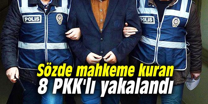 Sözde mahkeme kuran 8 PKK'lı yakalandı
