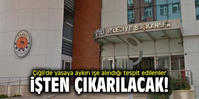 Çiğli'de yasaya aykırı işe alındığı tespit edilen personeller işten çıkarılacak