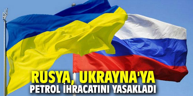 Rusya, Ukrayna'ya petrol ihracatını yasakladı