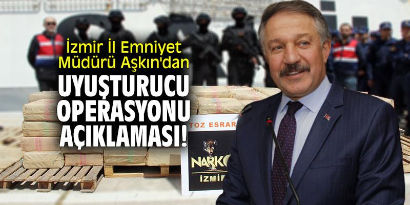 İzmir İl Emniyet Müdürü Aşkın'dan uyuşturucu operasyonu açıklaması