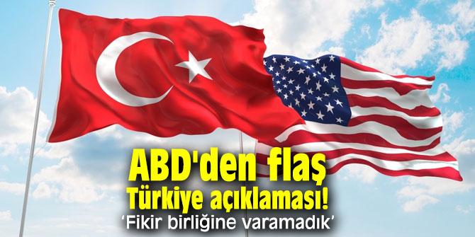 ABD'den flaş Türkiye açıklaması: Fikir birliğine varamadık