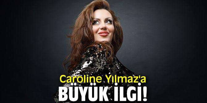 Caroline Yılmaz'a büyük ilgi!