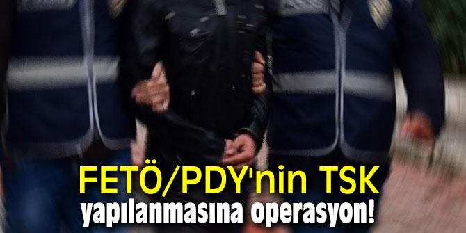 FETÖ/PDY'nin TSK yapılanmasına operasyon!