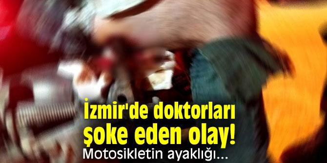 İzmir'de doktorları şoke eden olay! Motosikletin ayaklığı...