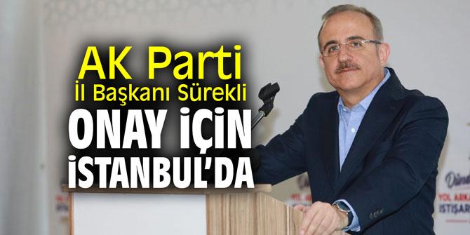 AK Parti İl Başkanı Sürekli onay için İstanbul'da