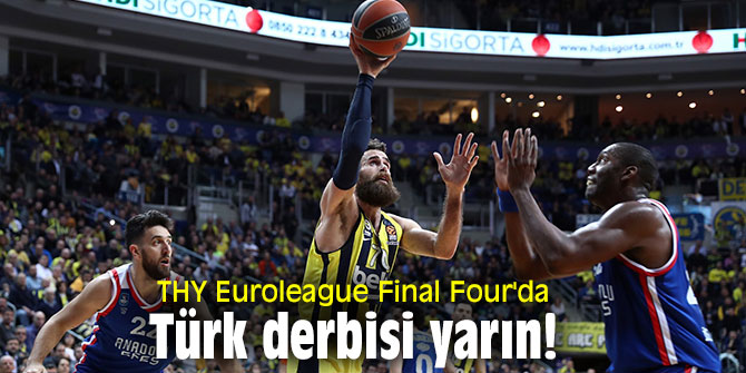 THY Euroleague Final Four'da Türk derbisi yarın!