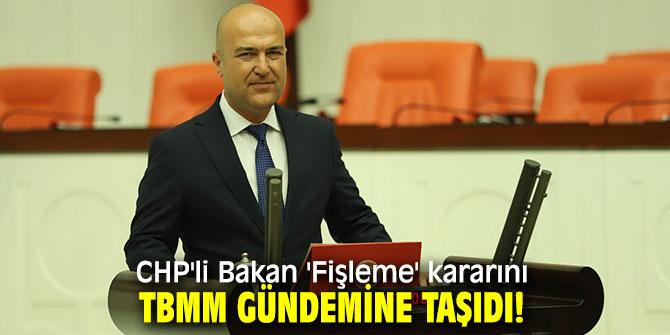 CHP'li Bakan 'Fişleme' kararını TBMM gündemine taşıdı!