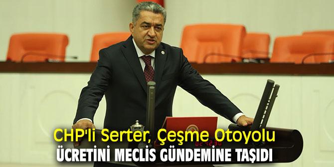 CHP'li Serter, Çeşme Otoyolu ücretini TBMM'ye taşıdı