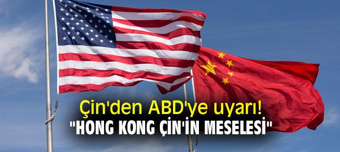 """Çin'den ABD'ye uyarı! """"Hong Kong Çin'in meselesi"""""""