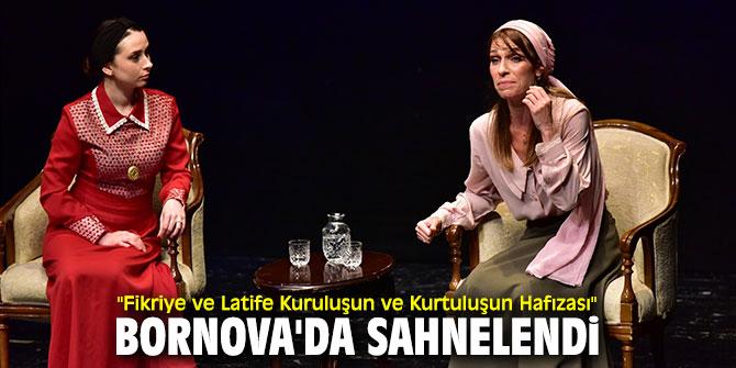 """Bornova'da """"Fikriye ve Latife Kuruluşun ve Kurtuluşun Hafızası"""" tiyatro oyunu sahnelendi"""