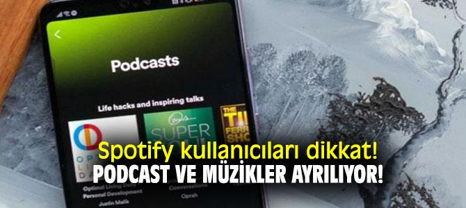 Spotify kullanıcıları dikkat! Podcast ve müzikler ayrılıyor!