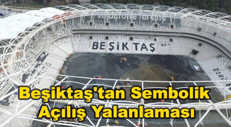 Beşiktaş'tan Sembolik Açılışa Yalanlama Geldi