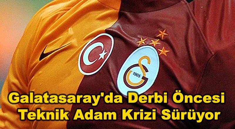 Galatasaray'da Derbi Öncesi Teknik Adam Krizi
