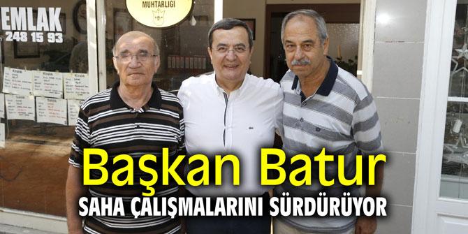 Başkan  Batur, saha çalışmalarını sürdürüyor