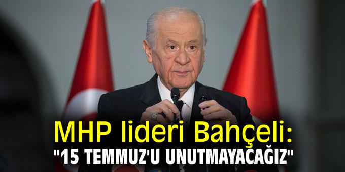 """MHP lideri Bahçeli: """"15 Temmuz'u unutmayacağız"""""""