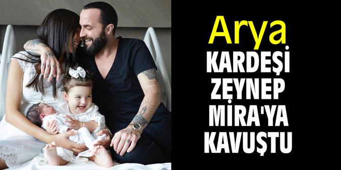 Arya, kardeşi Zeynep Mira'ya kavuştu