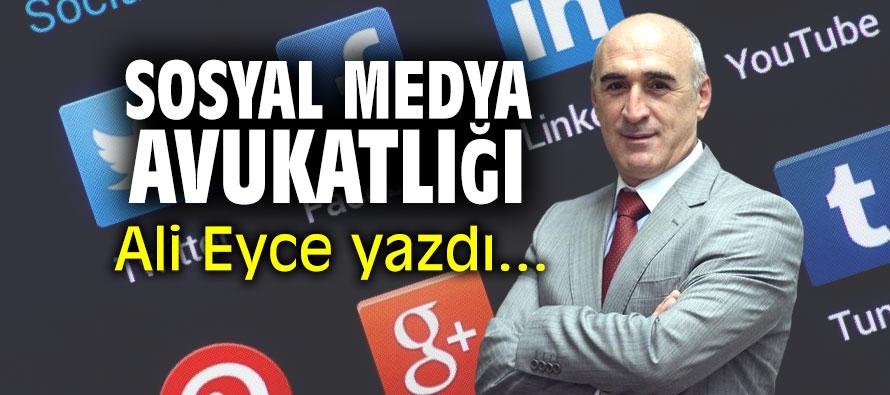 """""""Sosyal medya avukatlığı!"""" Ali Eyce yazdı..."""
