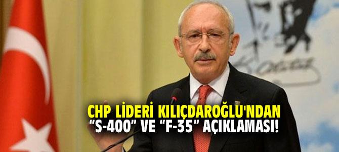 """CHP lideri Kılıçdaroğlu'ndan """"S-400"""" ve """"F-35"""" açıklaması!"""