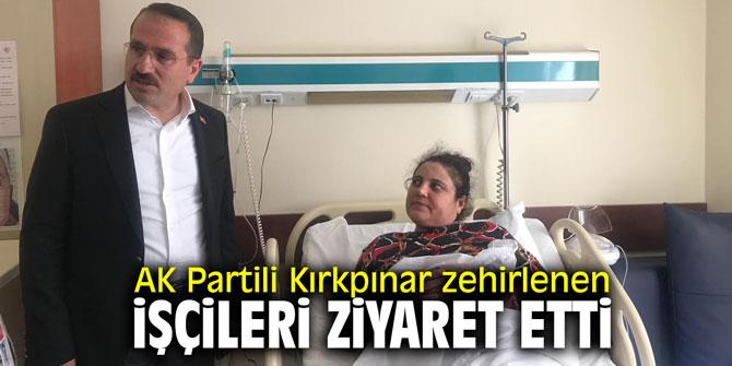AK Partili Kırkpınar zehirlenen işçileri ziyaret etti