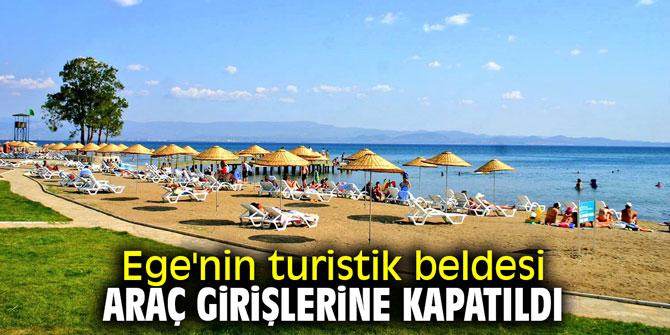 Ege'nin turistik beldesi araç girişlerine kapatıldı