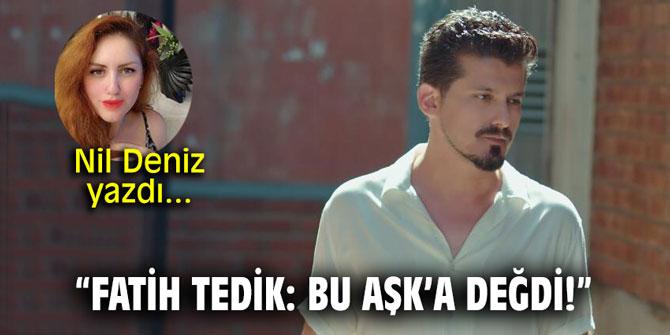 """""""Fatih Tedik: Bu Aşka Değdi!"""""""