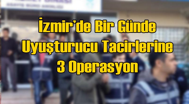 İzmir'de 3 Ayrı Uyuşturucu Operasyonu