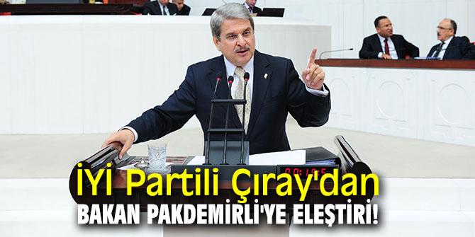 İYİ Partili Çıray'dan Bakan Pakdemirli'ye eleştiri!