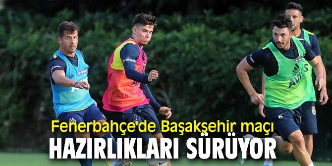 Fenerbahçe'de Başakşehir maçı hazırlıkları sürüyor