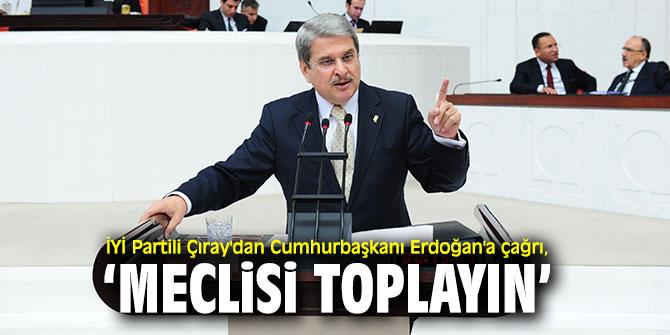 İYİ Partili Çıray'dan Cumhurbaşkanı Erdoğan'a çağrı!
