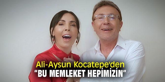 """Ali-Aysun Kocatepe'den """"Bu memleket hepimizin"""""""