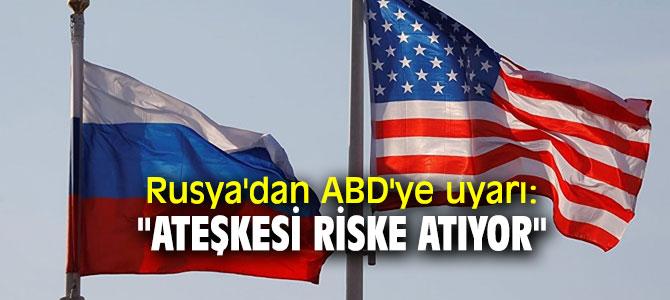 """Rusya'dan ABD'ye uyarı: """"Ateşkesi riske atıyor"""""""