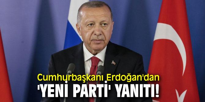 Cumhurbaşkanı Erdoğan'dan 'yeni parti' yanıtı!