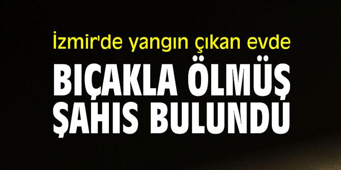 İzmir'de yangın çıkan evde bıçakla ölmüş şahıs bulundu