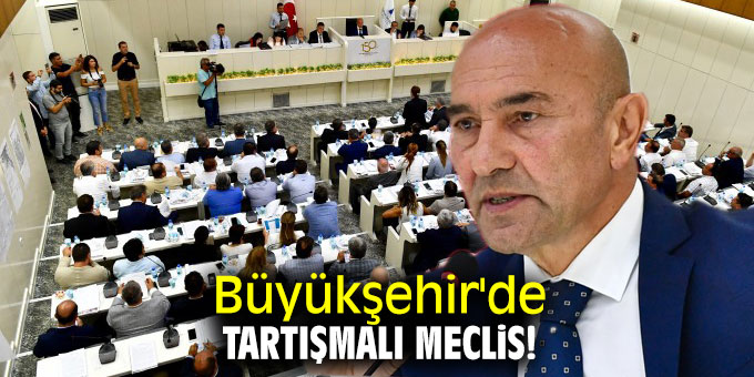 İzmir Büyükşehir'de tartışmalı meclis!