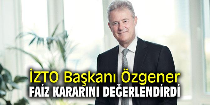İZTO Başkanı Özgener faiz kararını değerlendirdi
