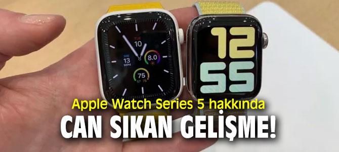 Apple Watch Series 5 hakkında can sıkan bir detay ortaya çıktı!