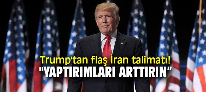 """Trump'tan flaş İran talimatı! """"Yaptırımları arttırın"""""""
